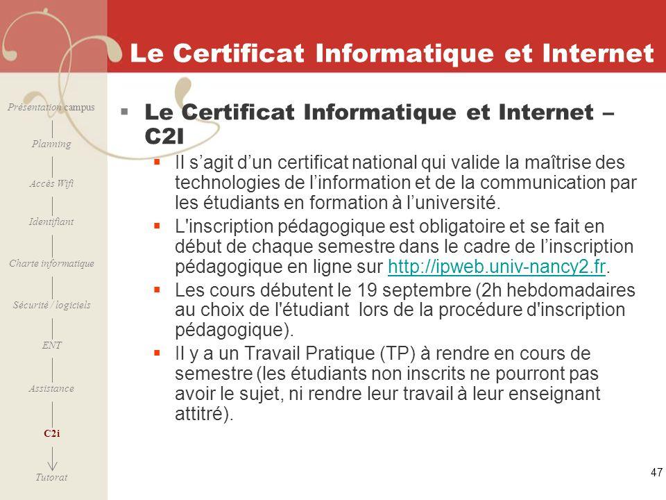 [ 2006 – 2007] 47 Le Certificat Informatique et Internet Le Certificat Informatique et Internet – C2I Il sagit dun certificat national qui valide la m