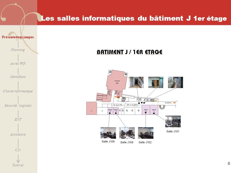 [ 2006 – 2007] 6 Les salles informatiques du bâtiment J 1er étage Présentation campus Planning Accès Wifi Identifiant Charte informatique ENT Assistan