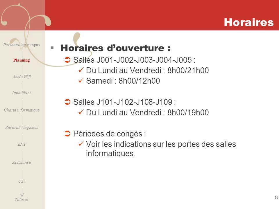 [ 2006 – 2007] 8 Horaires Horaires douverture : Salles J001-J002-J003-J004-J005 : Du Lundi au Vendredi : 8h00/21h00 Samedi : 8h00/12h00 Salles J101-J1