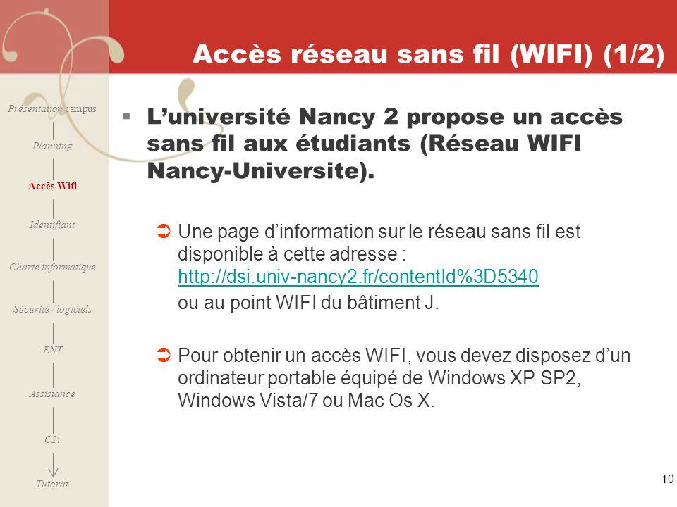 [ 2006 – 2007] 10 Accès réseau sans fil (WIFI) (1/2) Luniversité Nancy 2 propose un accès sans fil aux étudiants (Réseau WIFI Nancy-Universite). Une p