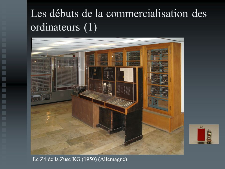 Les débuts de la commercialisation des ordinateurs (1) Le Z4 de la Zuse KG (1950) (Allemagne)