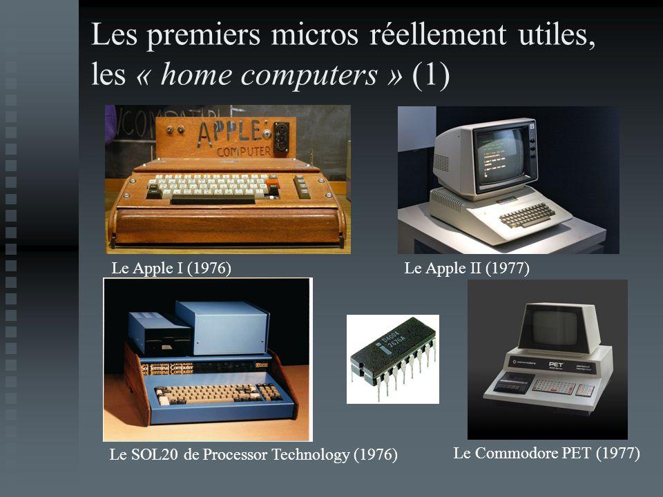 Les premiers micros réellement utiles, les « home computers » (1) Le Apple I (1976)Le Apple II (1977) Le SOL20 de Processor Technology (1976) Le Commo
