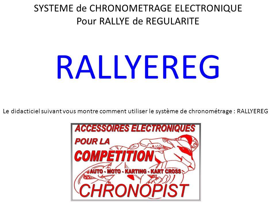 SYSTEME de CHRONOMETRAGE ELECTRONIQUE Pour RALLYE de REGULARITE Le didacticiel suivant vous montre comment utiliser le système de chronométrage : RALLYEREG RALLYEREG