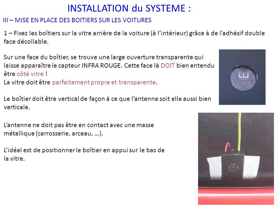 INSTALLATION du SYSTEME : III – MISE EN PLACE DES BOITIERS SUR LES VOITURES 1 – Fixez les boîtiers sur la vitre arrière de la voiture (à lintérieur) grâce à de ladhésif double face décollable.