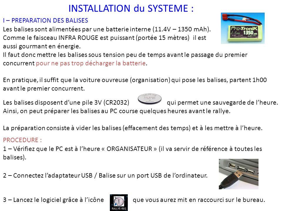INSTALLATION du SYSTEME : I – PREPARATION DES BALISES Les balises sont alimentées par une batterie interne (11.4V – 1350 mAh).