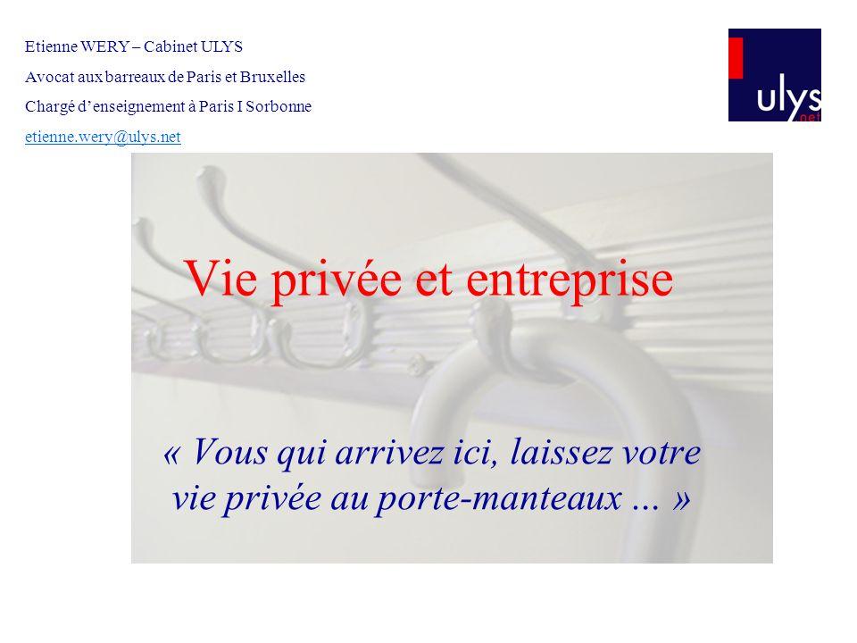 Vie privée et entreprise « Vous qui arrivez ici, laissez votre vie privée au porte-manteaux … » Etienne WERY – Cabinet ULYS Avocat aux barreaux de Par