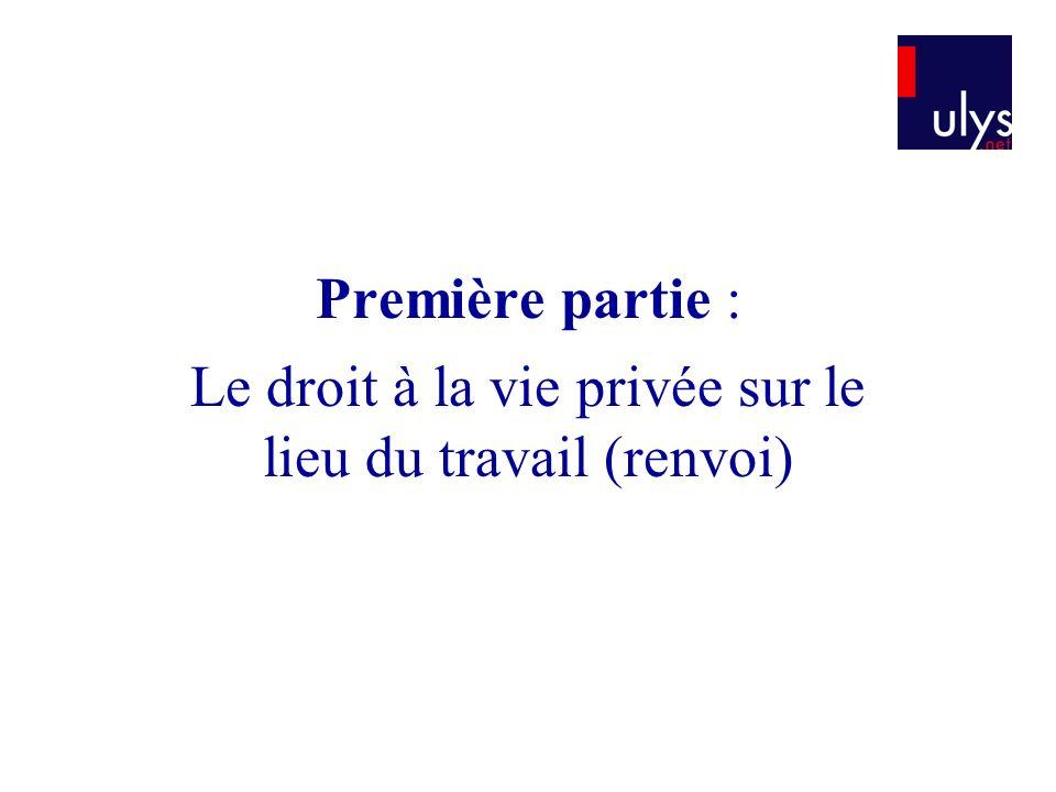 Première partie : Le droit à la vie privée sur le lieu du travail (renvoi)