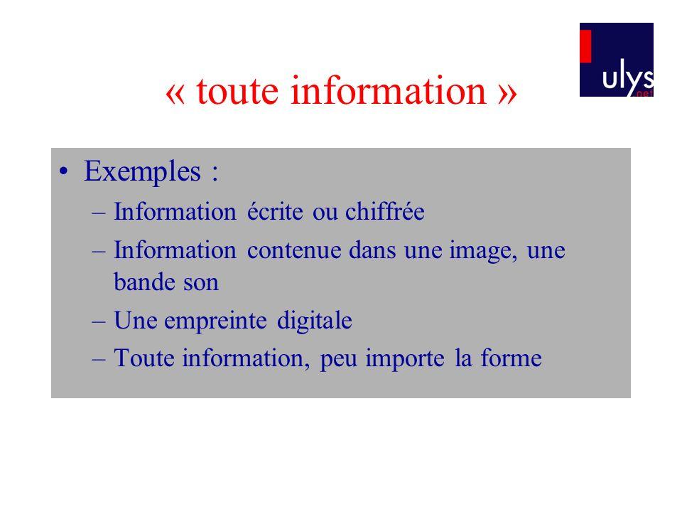 « toute information » Exemples : –Information écrite ou chiffrée –Information contenue dans une image, une bande son –Une empreinte digitale –Toute in