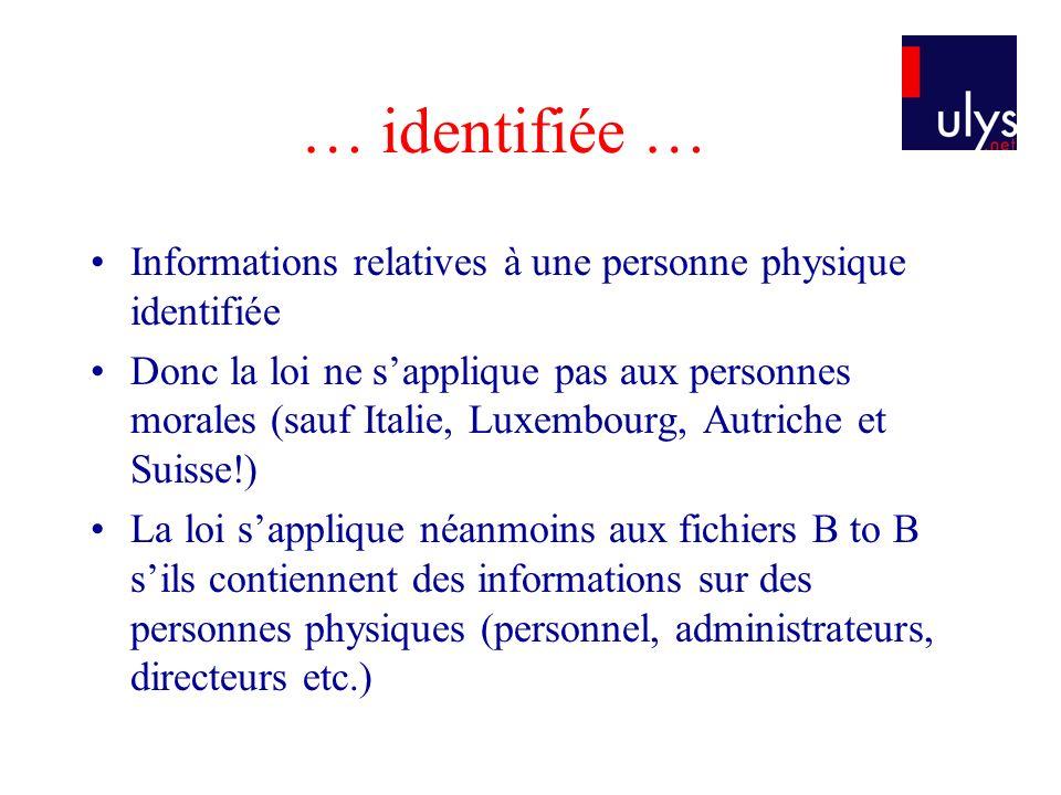 … identifiée … Informations relatives à une personne physique identifiée Donc la loi ne sapplique pas aux personnes morales (sauf Italie, Luxembourg,