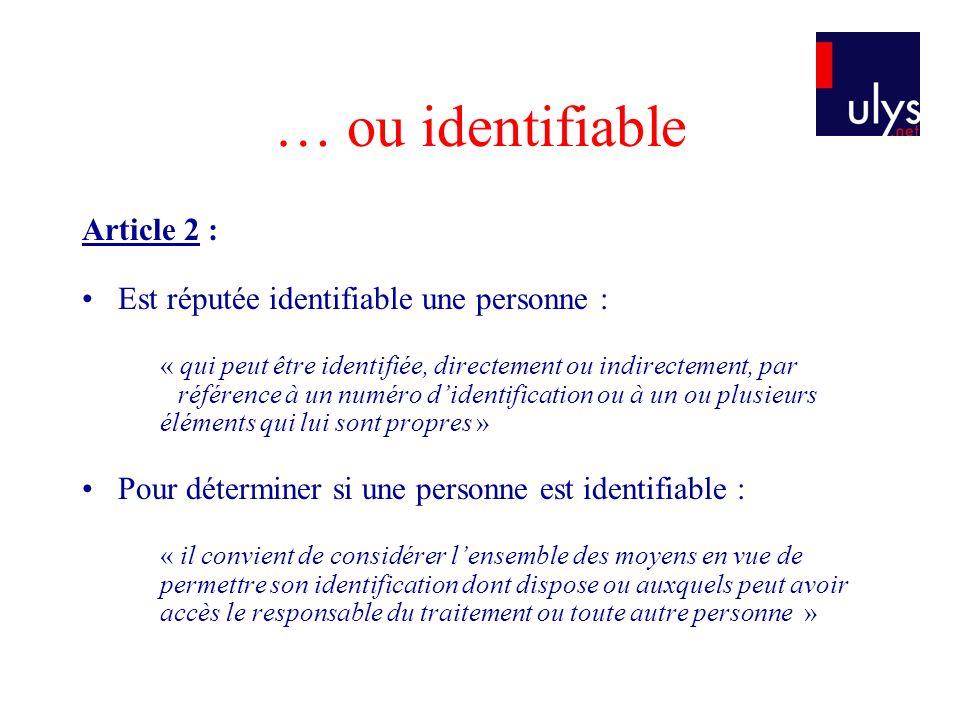 … ou identifiable Article 2 : Est réputée identifiable une personne : « qui peut être identifiée, directement ou indirectement, par référence à un num