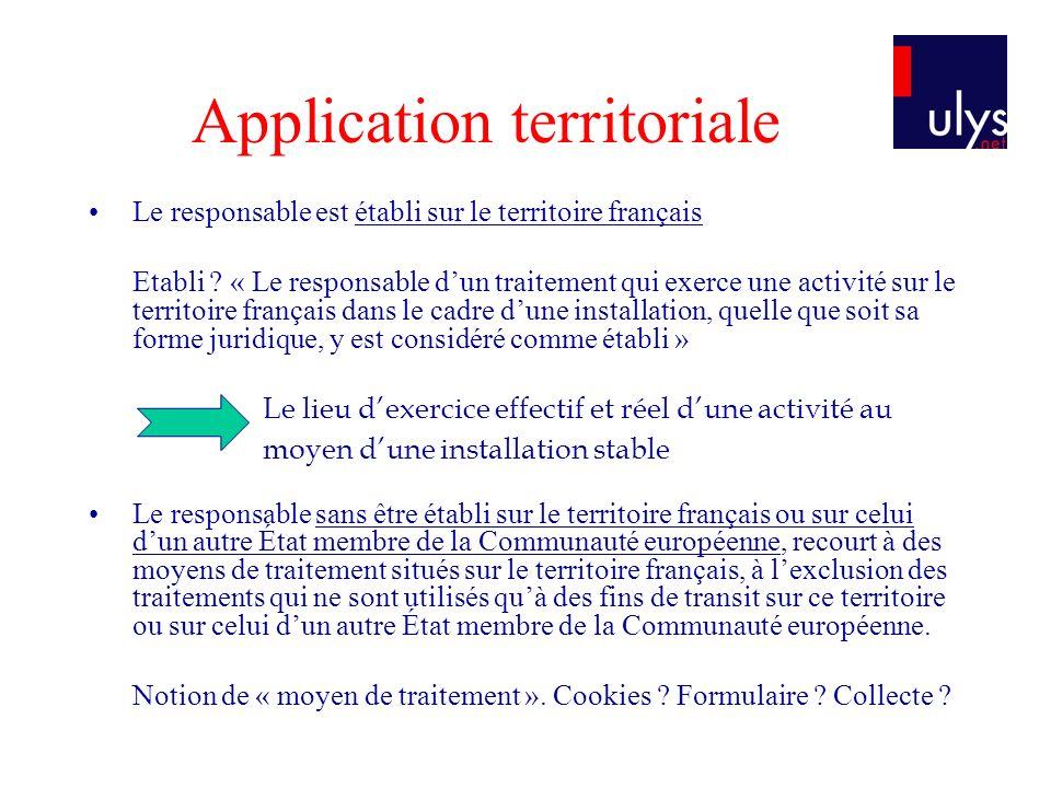 Application territoriale Le responsable est établi sur le territoire français Etabli ? « Le responsable dun traitement qui exerce une activité sur le