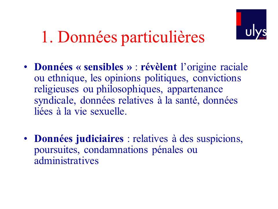 1. Données particulières Données « sensibles » : révèlent lorigine raciale ou ethnique, les opinions politiques, convictions religieuses ou philosophi