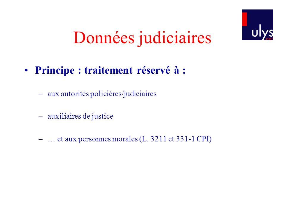 Données judiciaires Principe : traitement réservé à : –aux autorités policières/judiciaires –auxiliaires de justice –… et aux personnes morales (L. 32