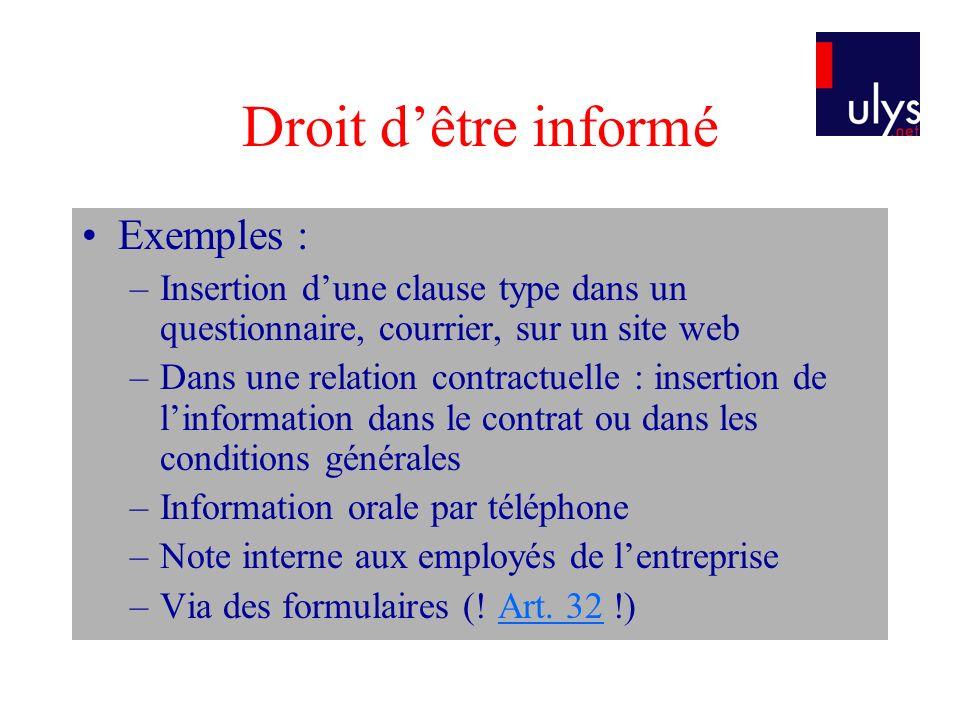 Droit dêtre informé Exemples : –Insertion dune clause type dans un questionnaire, courrier, sur un site web –Dans une relation contractuelle : inserti