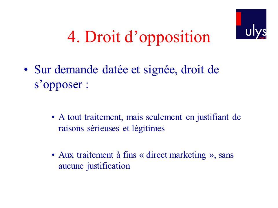 4. Droit dopposition Sur demande datée et signée, droit de sopposer : A tout traitement, mais seulement en justifiant de raisons sérieuses et légitime