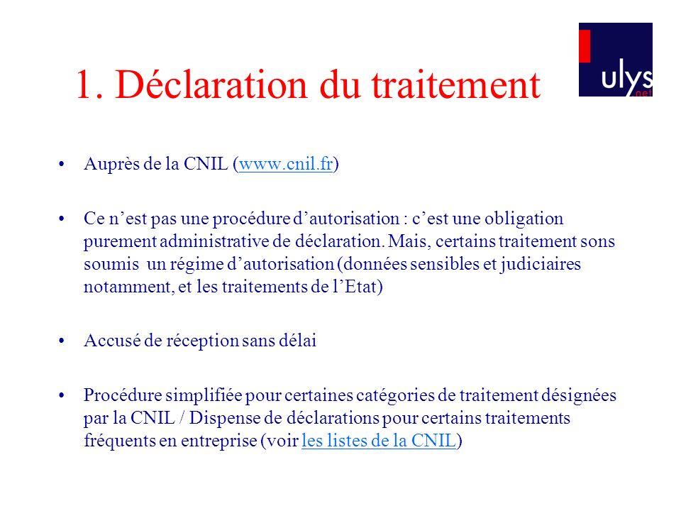 1. Déclaration du traitement Auprès de la CNIL (www.cnil.fr)www.cnil.fr Ce nest pas une procédure dautorisation : cest une obligation purement adminis