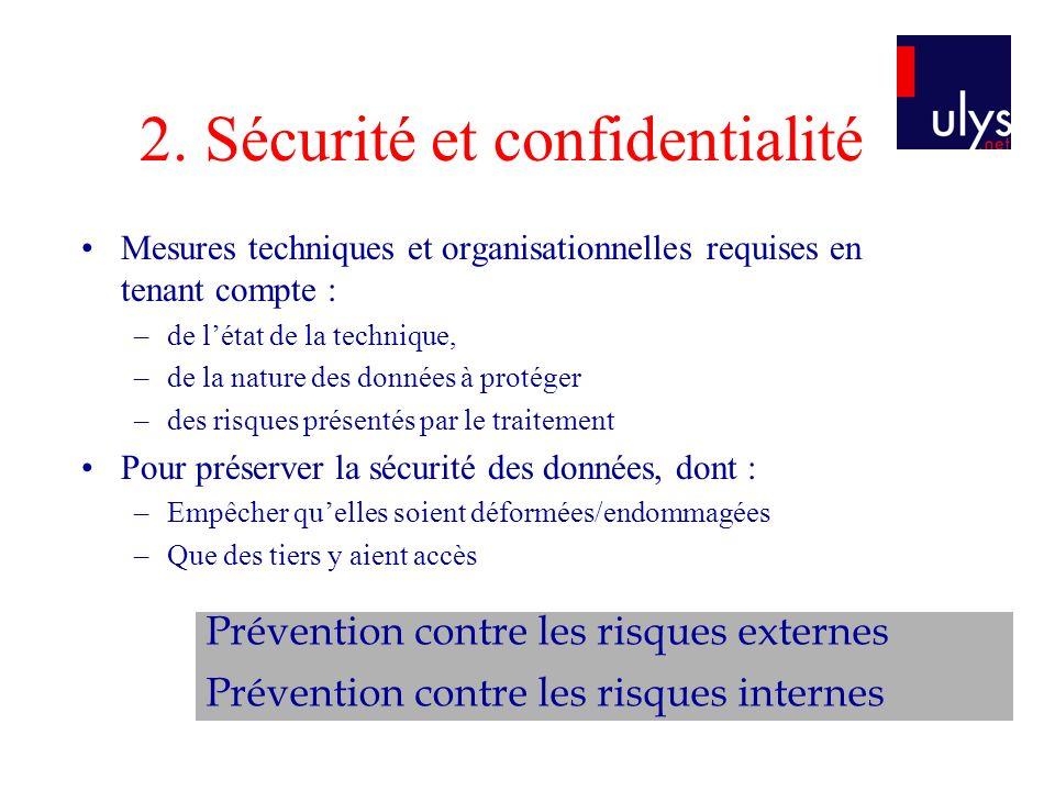 2. Sécurité et confidentialité Mesures techniques et organisationnelles requises en tenant compte : –de létat de la technique, –de la nature des donné
