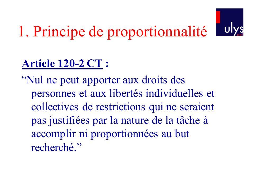 1. Principe de proportionnalité Article 120-2 CT : Nul ne peut apporter aux droits des personnes et aux libertés individuelles et collectives de restr