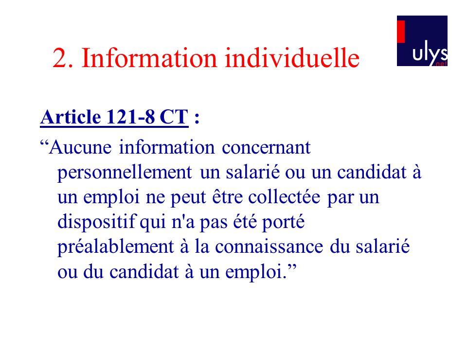 2. Information individuelle Article 121-8 CT : Aucune information concernant personnellement un salarié ou un candidat à un emploi ne peut être collec