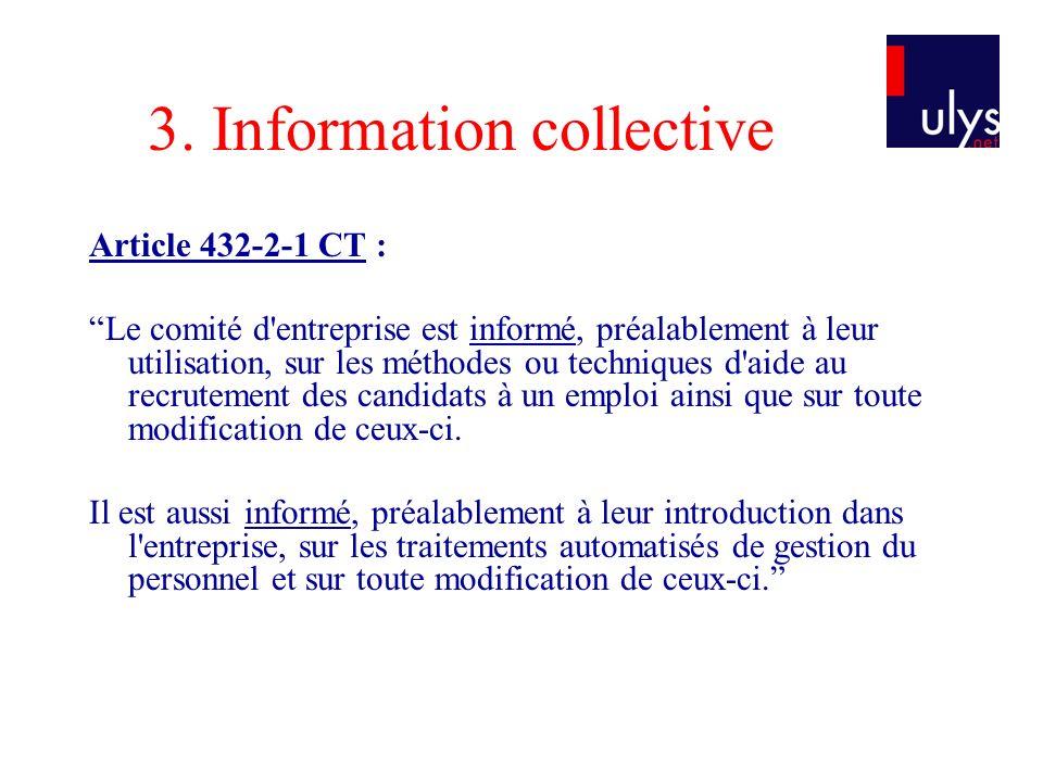 3. Information collective Article 432-2-1 CT : Le comité d'entreprise est informé, préalablement à leur utilisation, sur les méthodes ou techniques d'