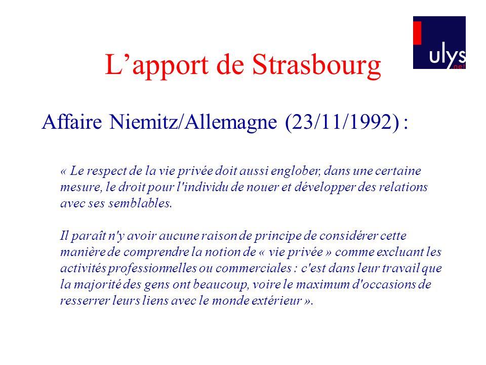 Lapport de Strasbourg Affaire Niemitz/Allemagne (23/11/1992) : « Le respect de la vie privée doit aussi englober, dans une certaine mesure, le droit p