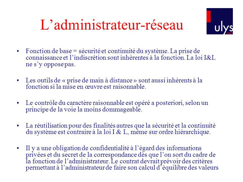 Fonction de base = sécurité et continuité du système. La prise de connaissance et lindiscrétion sont inhérentes à la fonction. La loi I&L ne sy oppose