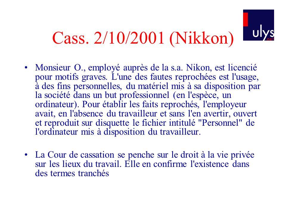 Cass. 2/10/2001 (Nikkon) Monsieur O., employé auprès de la s.a. Nikon, est licencié pour motifs graves. L'une des fautes reprochées est l'usage, à des