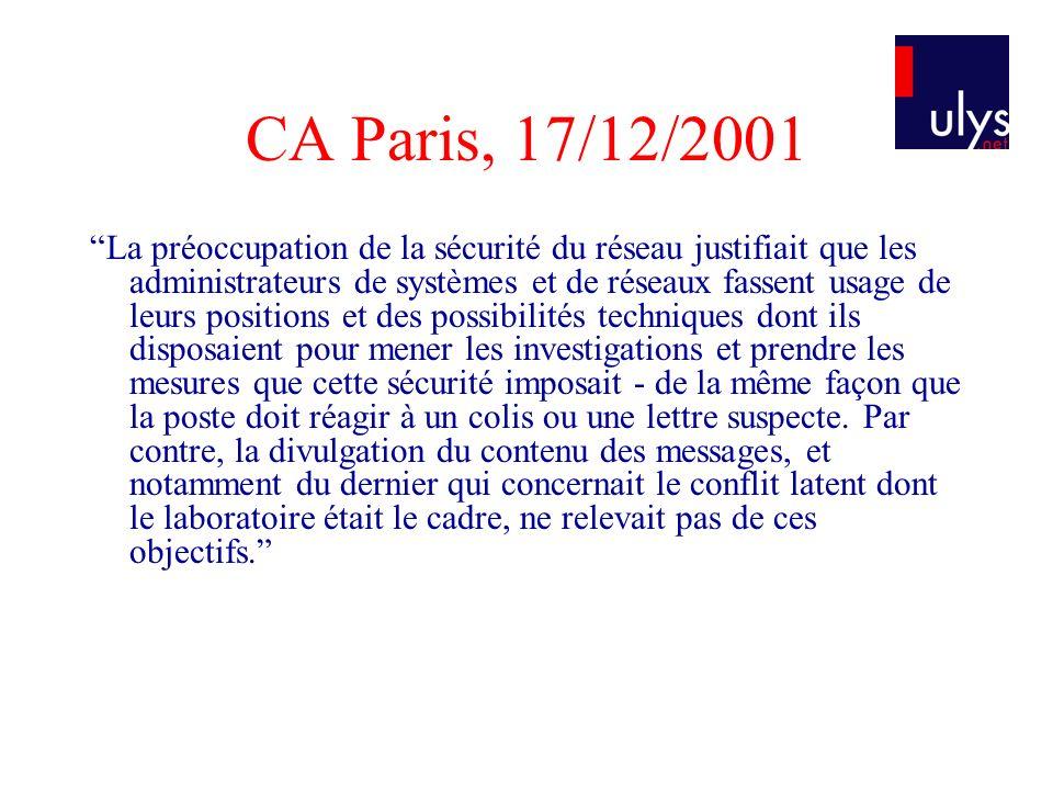 CA Paris, 17/12/2001 La préoccupation de la sécurité du réseau justifiait que les administrateurs de systèmes et de réseaux fassent usage de leurs pos