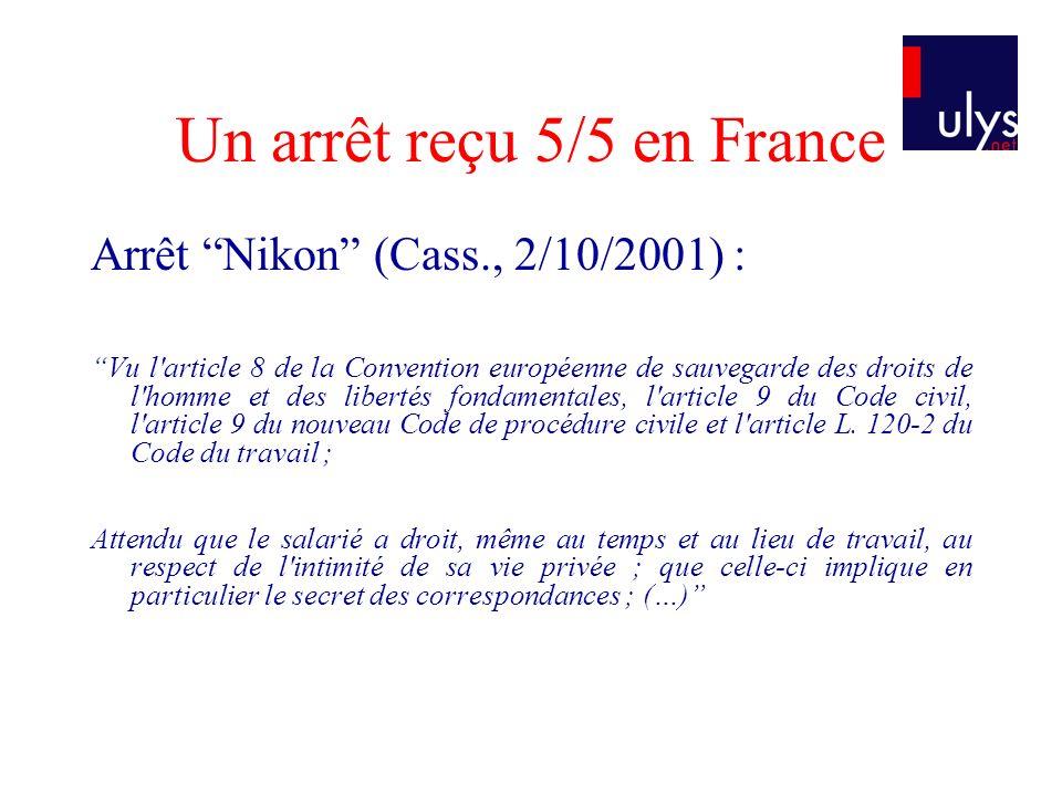 Un arrêt reçu 5/5 en France Arrêt Nikon (Cass., 2/10/2001) : Vu l'article 8 de la Convention européenne de sauvegarde des droits de l'homme et des lib