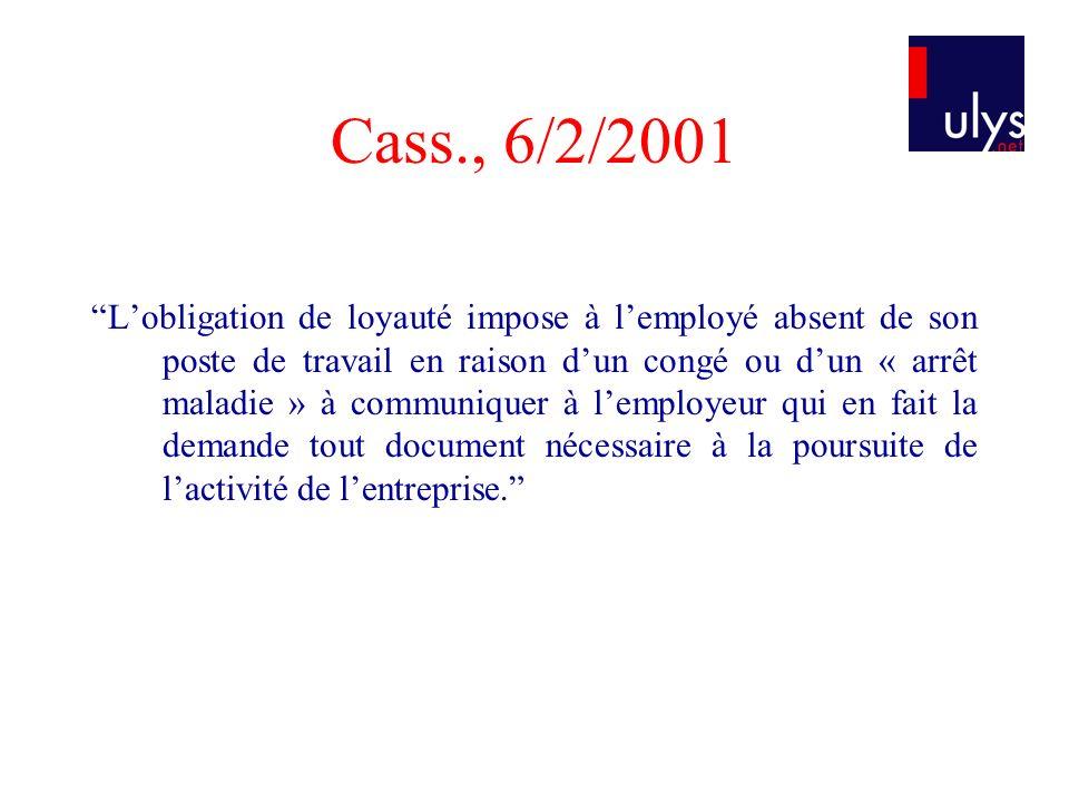 Cass., 6/2/2001 Lobligation de loyauté impose à lemployé absent de son poste de travail en raison dun congé ou dun « arrêt maladie » à communiquer à l