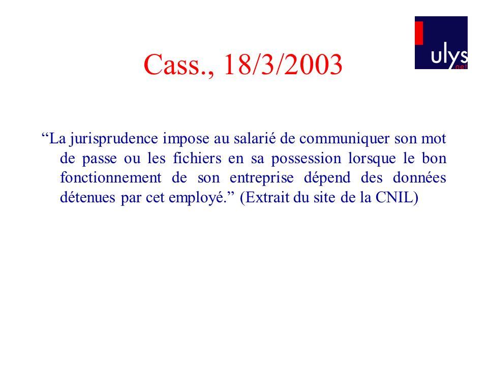 Cass., 18/3/2003 La jurisprudence impose au salarié de communiquer son mot de passe ou les fichiers en sa possession lorsque le bon fonctionnement de