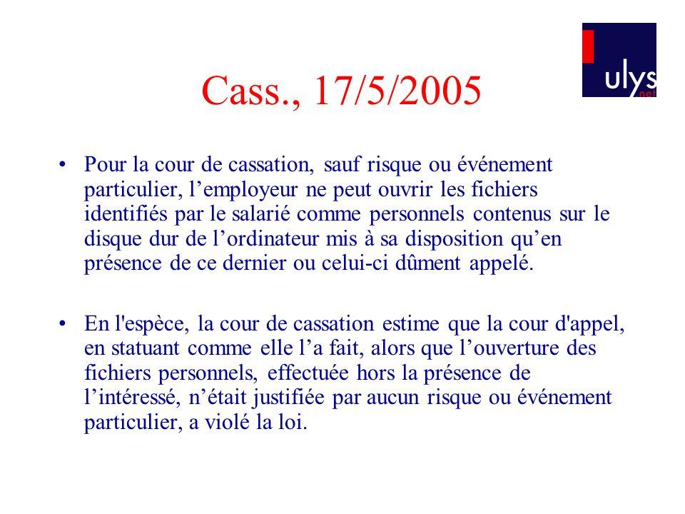Cass., 17/5/2005 Pour la cour de cassation, sauf risque ou événement particulier, lemployeur ne peut ouvrir les fichiers identifiés par le salarié com