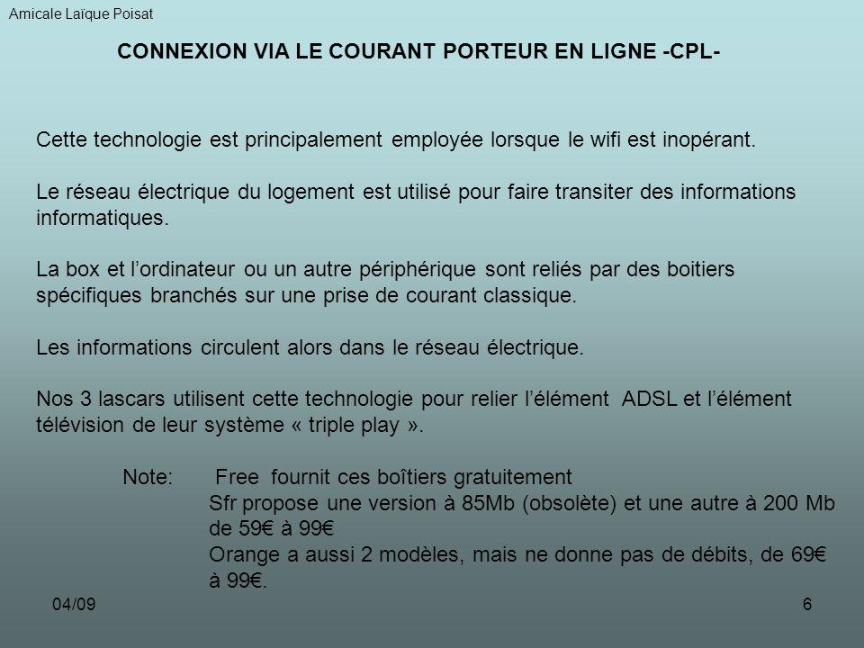 04/096 Amicale Laïque Poisat CONNEXION VIA LE COURANT PORTEUR EN LIGNE -CPL- Cette technologie est principalement employée lorsque le wifi est inopérant.