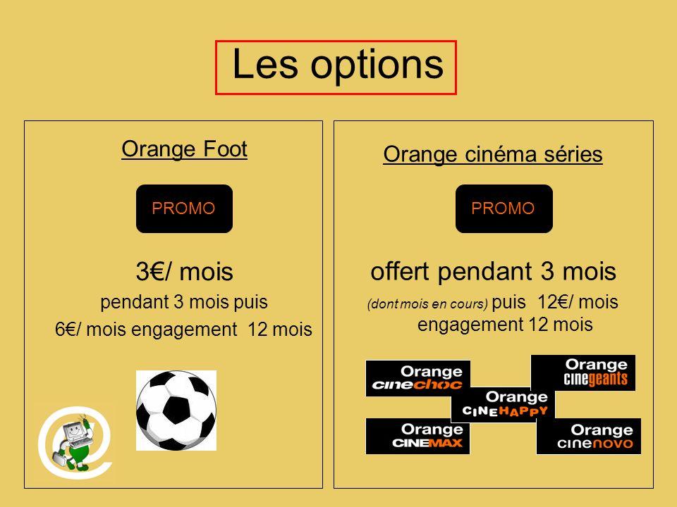 Les options Orange Foot 3/ mois pendant 3 mois puis 6/ mois engagement 12 mois Orange cinéma séries offert pendant 3 mois (dont mois en cours) puis 12/ mois engagement 12 mois PROMO