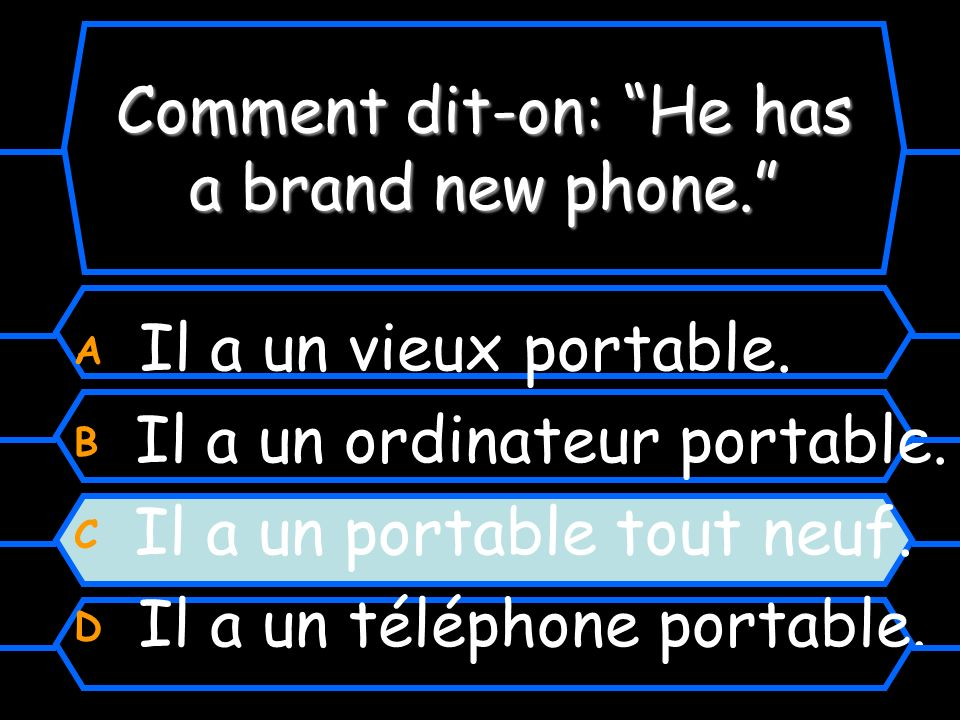 Comment dit-on: He has a brand new phone. A Il a un vieux portable.