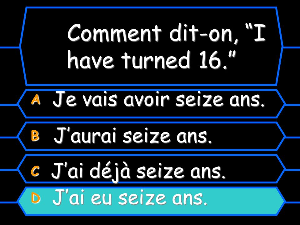 Comment dit-on, I have turned 16. A Je vais avoir seize ans.