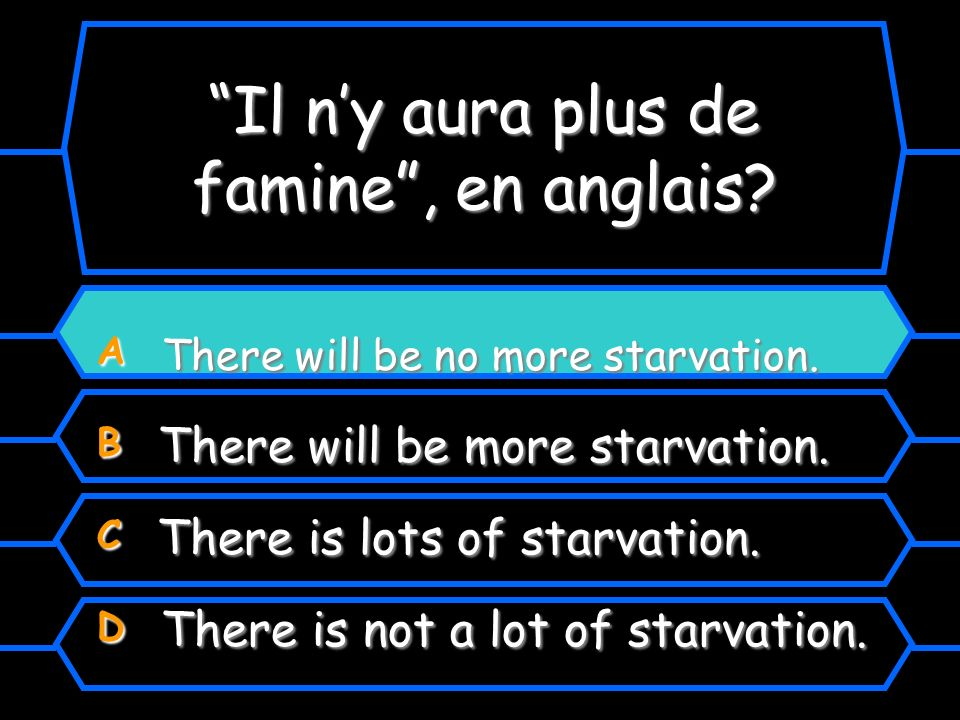 Il ny aura plus de famine, en anglais. A There will be no more starvation.