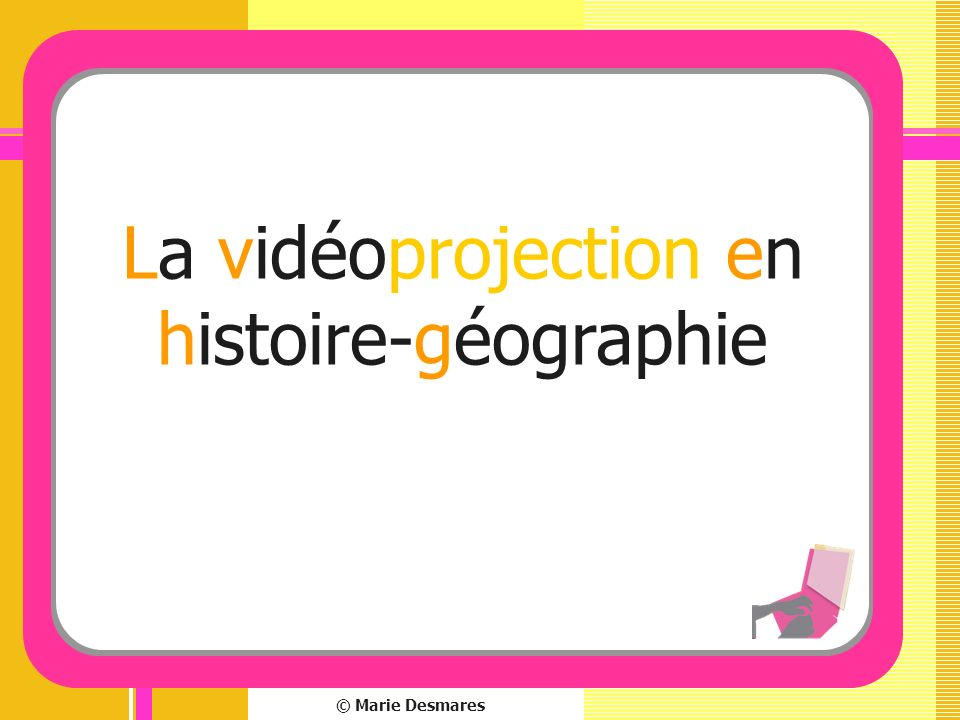 © Marie Desmares Dans quels cas peut-on vidéoprojeter un diaporama ?