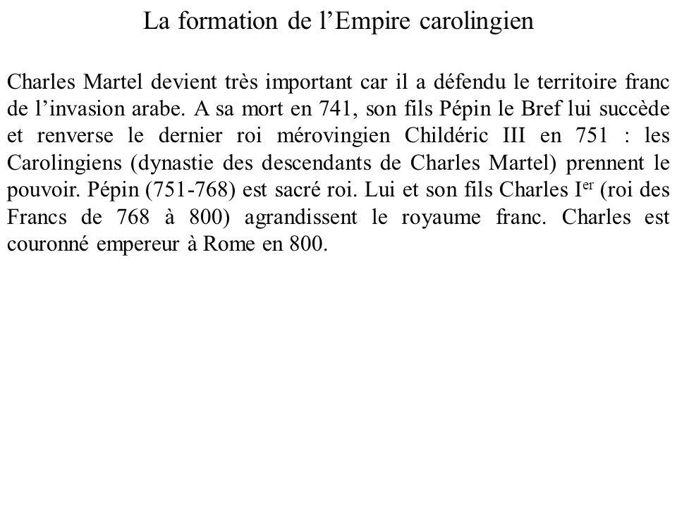 La formation de lEmpire carolingien Charles Martel devient très important car il a défendu le territoire franc de linvasion arabe. A sa mort en 741, s