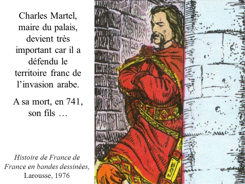Charles Martel, maire du palais, devient très important car il a défendu le territoire franc de linvasion arabe. A sa mort, en 741, son fils … Histoir