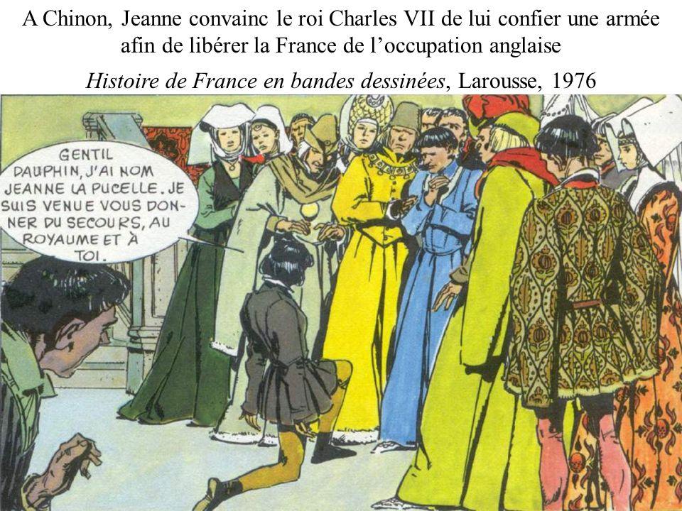 A Chinon, Jeanne convainc le roi Charles VII de lui confier une armée afin de libérer la France de loccupation anglaise Histoire de France en bandes d