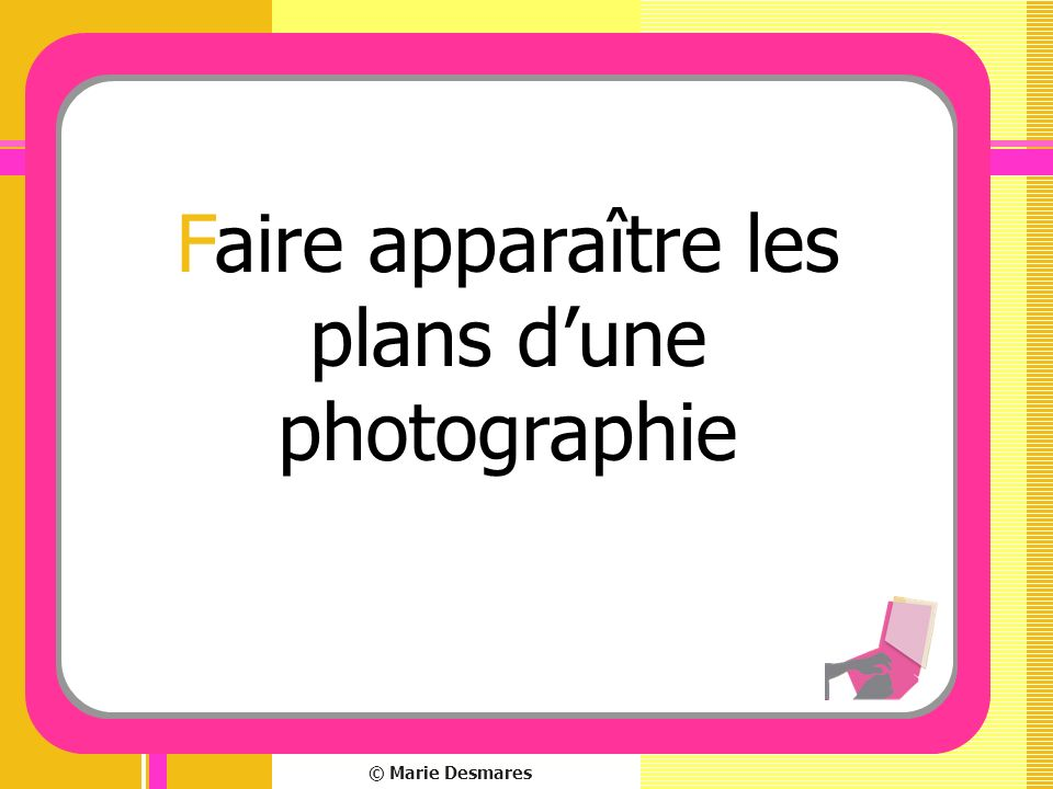 © Marie Desmares Faire apparaître les plans dune photographie