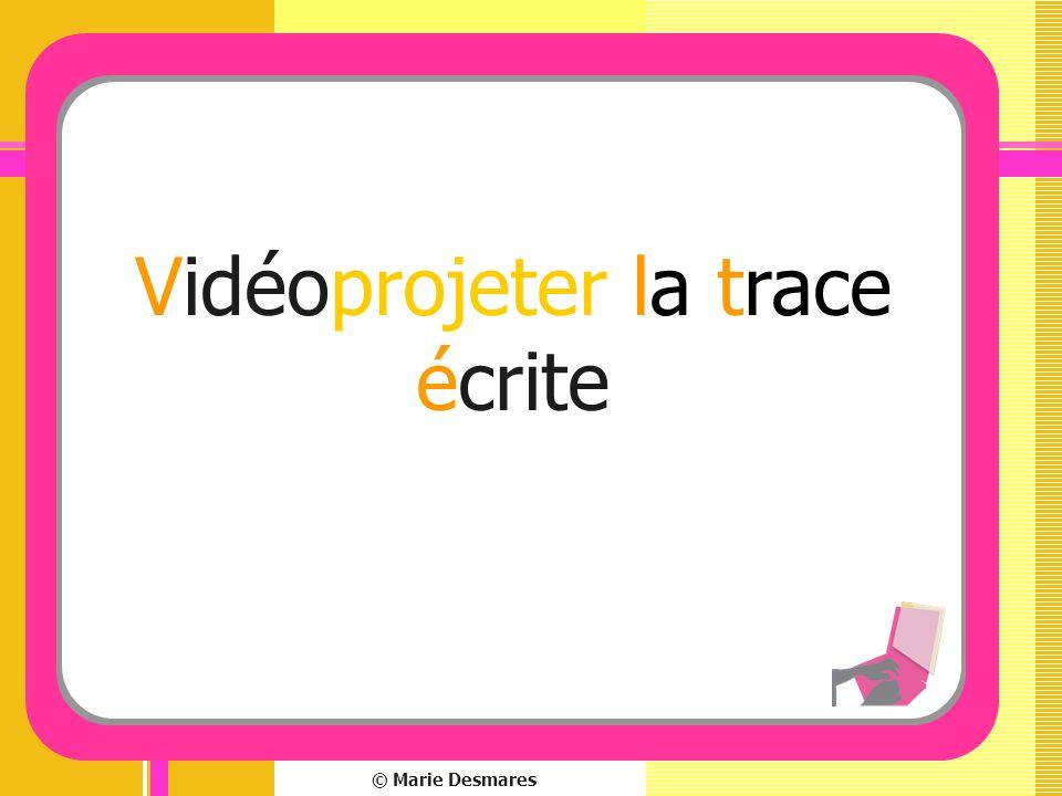 © Marie Desmares Vidéoprojeter la trace écrite