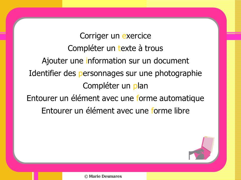 © Marie Desmares Corriger un exercice Compléter un texte à trous Ajouter une information sur un document Identifier des personnages sur une photograph
