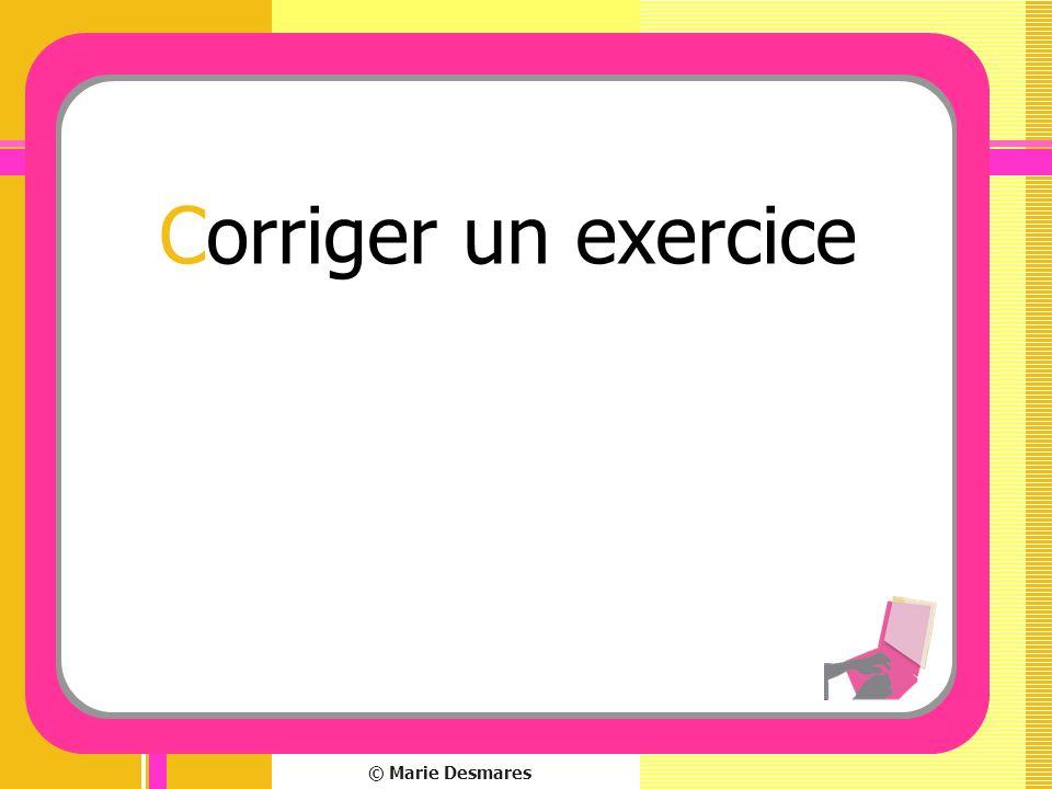 © Marie Desmares Corriger un exercice