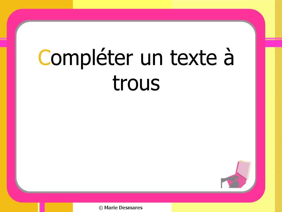 © Marie Desmares Compléter un texte à trous