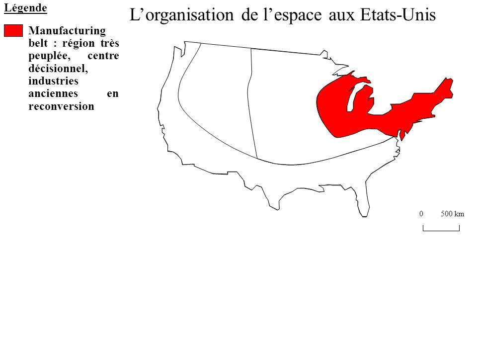 Légende Manufacturing belt : région très peuplée, centre décisionnel, industries anciennes en reconversion 0500 km Lorganisation de lespace aux Etats-