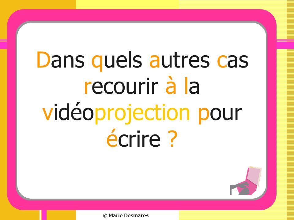 © Marie Desmares Dans quels autres cas recourir à la vidéoprojection pour écrire ?