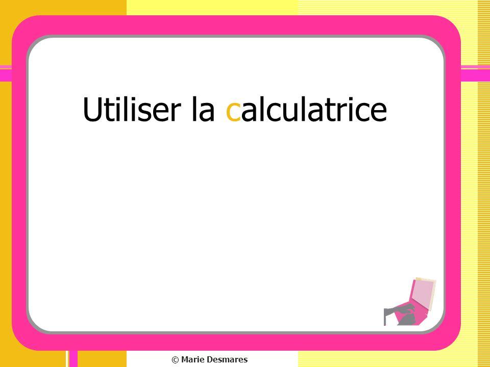 © Marie Desmares Utiliser la calculatrice