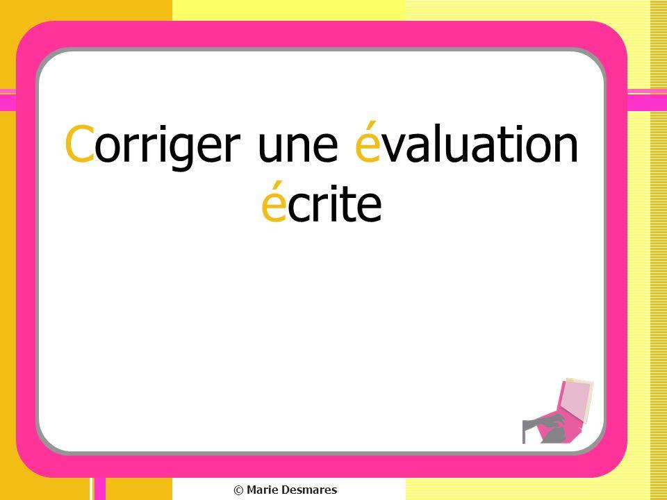 © Marie Desmares Corriger une évaluation écrite